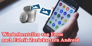 Wiederherstellen von Fotos nach Fabrik Zurücksetzen Android
