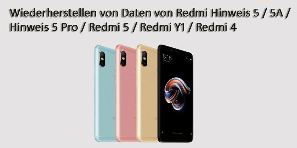 [Gelöst] - Wiederherstellen von Daten von Redmi Hinweis 5 / 5A / Hinweis 5 Pro / Redmi 5 / Redmi Y1 / Redmi 4