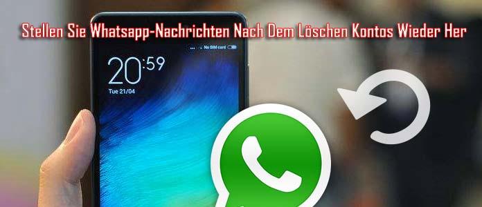 Wie Man Nachrichten Gelöscht Whatsapp Nach Dem Löschen Konto Wiederherstellen