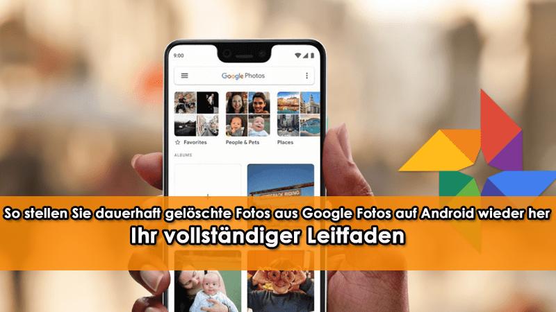 So stellen Sie dauerhaft gelöschte Fotos aus Google Fotos auf Android wieder her