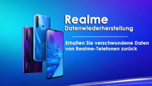 Realme-Datenwiederherstellung - Erhalten Sie verschwundene Daten von Realme-Telefonen zurück